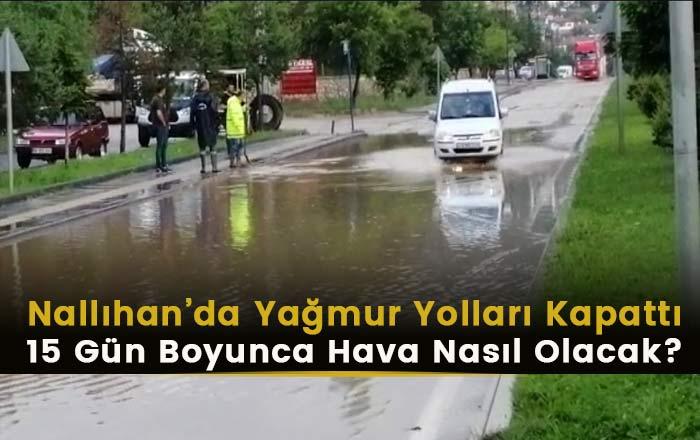 Nallıhan'da Yağmur Yolları Kapattı! 15 Gün Hava Nasıl Olacak?