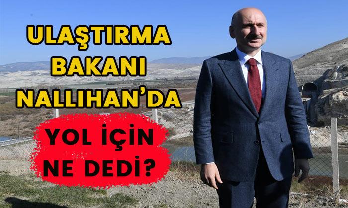 Ulaştırma Bakanı Nallıhan'da Yol için ne dedi?