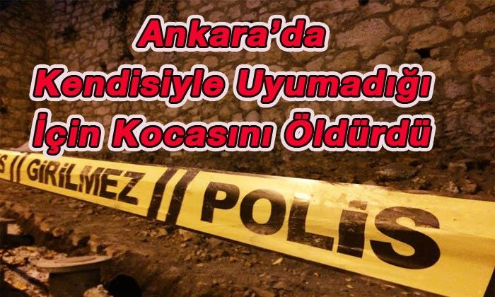 Ankara'da kendisiyle uyumayan kocasını öldürdü!
