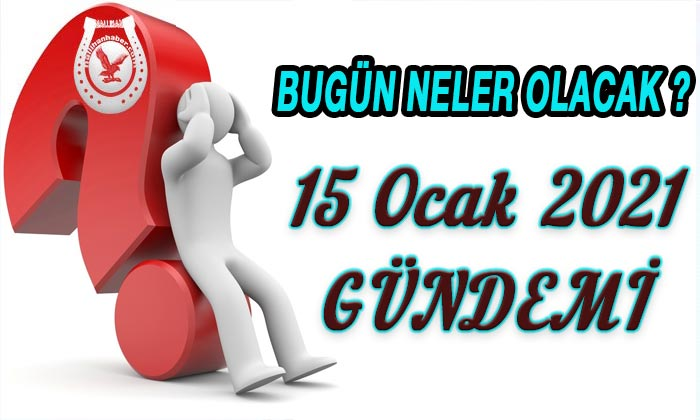 Bugünün Türkiye gündemi 15 Ocak 2021