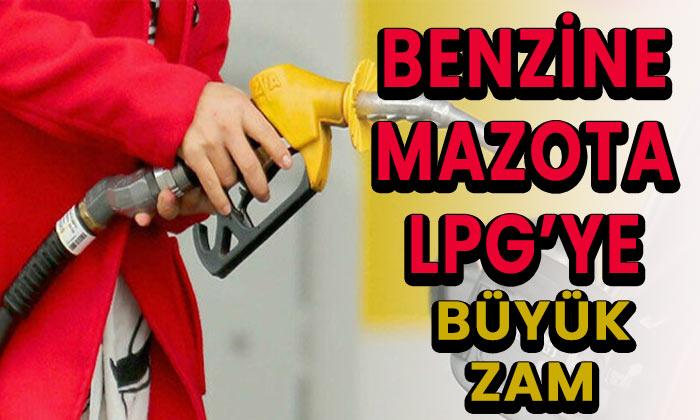 Benzine, mazota ve LPG'ye büyük zam!