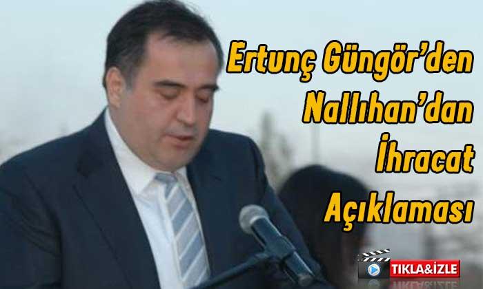 Ertunç Güngör'den Nallıhan'dan ihracat açıklaması