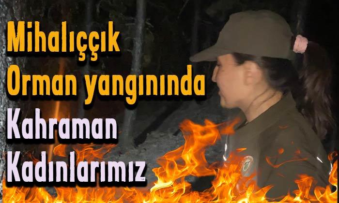Mihalıççık orman yangınında kahraman kadınlarımız