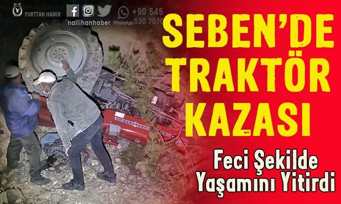 Seben'de traktör kazası! Feci şekilde vefat etti!