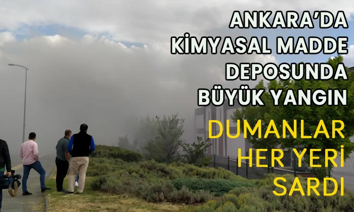 Ankara'da kimyasal madde deposunda BÜYÜK yangın