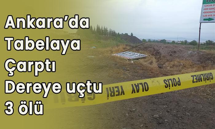 Ankara'da tabelaya çarpıp dereye uçtu 3 ölü