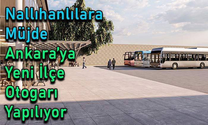 Nallıhanlılara müjde! Ankara yeni ilçe otogarı